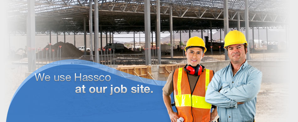 We use Hassco ... at our job site.